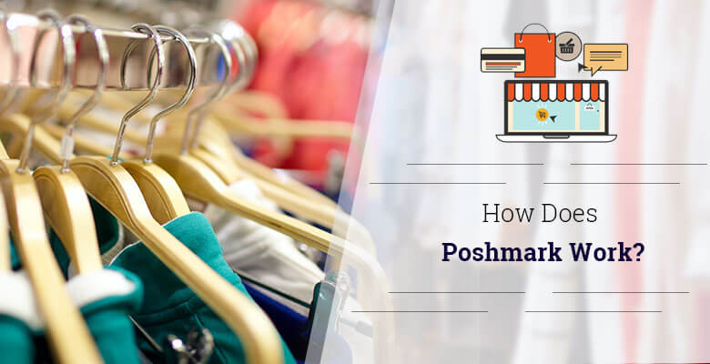 How does Poshmark Work? A Complete Walkthrough Explaining This Unique e-Commerce Platform