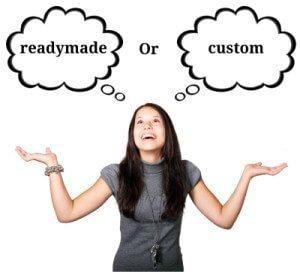 Readymade or custom